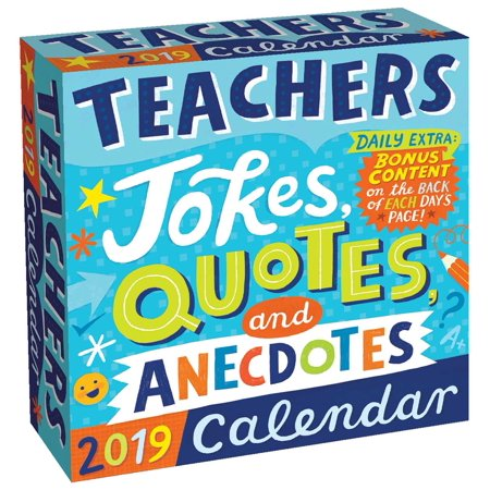 Teachers 2019 Day-to-Day Calendar : Jokes, Quotes, and Anecdotes for $<!---->