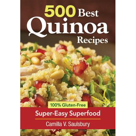 500 Best Quinoa Recipes : 100% Gluten-Free Super-Easy (The Best Quinoa Recipes)