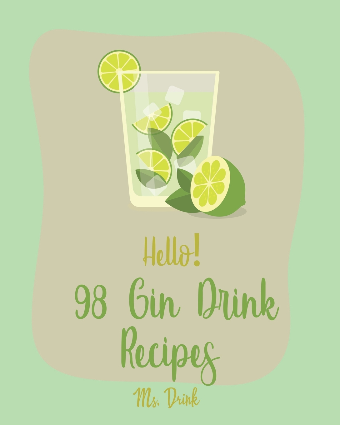 Gin Drink Recipes Hello 98 Gin Drink Recipes Best Gin Drink Cookbook Ever For Beginners Sangria Recipe Martini Recipe Vodka Cocktail Recipes Tequila Cocktail Recipe Book Summer Cocktails Cookbook Book 1 Paperback