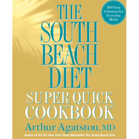 The South Beach Diet Super Quick Cookbook : 200 Easy Solutions for Everyday Meals