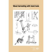 Wood harvesting with hand tools. An illustrated training manual (Paperback)