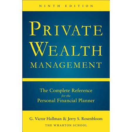 Private Wealth Management: The Complete Reference for the Personal Financial Planner, Ninth (Environmental Science A Global Concern 9th Edition)