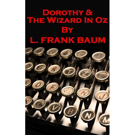 L Frank Baum - Dorothy & The Wizard In Oz - eBook - Wizard Of Oz Dorothy