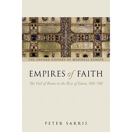 Empires of Faith : The Fall of Rome to the Rise of Islam, (The Fall Of The Byzantine Empire In 1453)