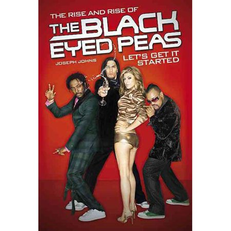 The Rise and Rise of the Black Eyed Peas: Let's Get It Started