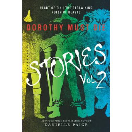 Dorothy Must Die Stories Volume 2 : Heart of Tin, the Straw King, Ruler of Beasts - Teen Dorothy