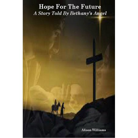 Hope For The Future: A Story Told by Bethany's Angel -