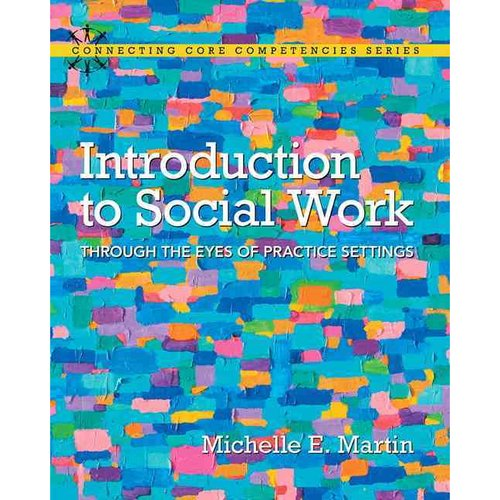 Introduction to Social Work : Through the Eyes of Practice Settings