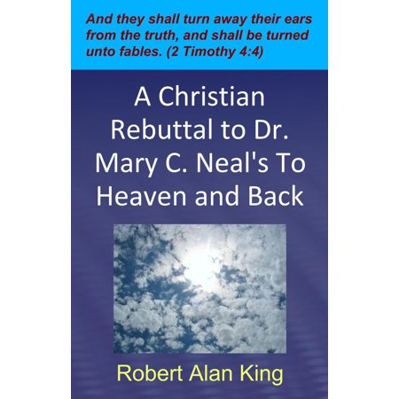 A Christian Rebuttal to Dr. Mary C. Neal's To Heaven and Back -