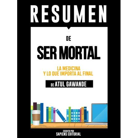 Ser Mortal: Medicina Y Lo Que Importa Al Final (Being Mortal) - Resumen del libro de Atul Gawande - eBook (Libros De Medicina)