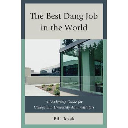 Best Dang Job in the World : A Leadership Guide for College and University (Best Jobs Without College Education)