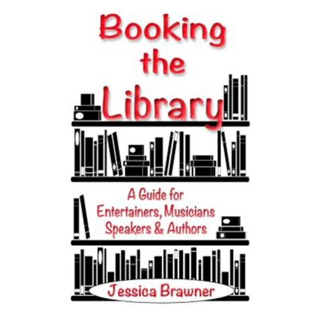 Booking The Library  A Guide For Entertainers  Musicians  Speakers And Authors