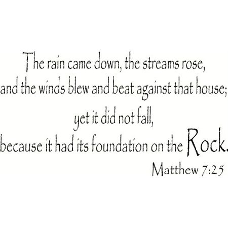 Matthew 7:25, Vinyl Wall Art, the Rain Came Down, the Streams Rose, and the  Winds Blew and Beat Against That House   It Had Its Foundation on the