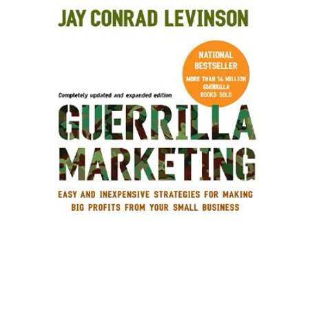 Guerrilla Marketing, 4th edition : Easy and Inexpensive Strategies for Making Big Profits from Your