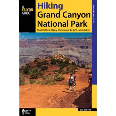 Hiking grand canyon national park : a guide to the best hiking adventures on the north and south rim: (Best Time To Go Grand Canyon National Park)