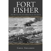 Fort Fisher : The Battle for the Gibraltar of the South
