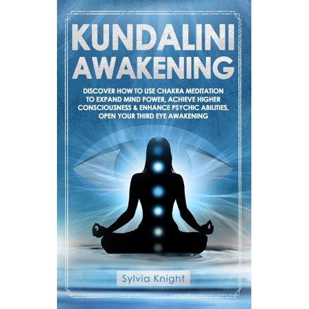Kundalini Awakening: Discover How to Use Chakra Meditation to Expand Mind Power, Achieve Higher Consciousness & Enhance Psychic Abilities, Open Your Third Eye Awakening -