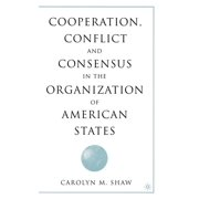 Cooperation, Conflict and Consensus in the Organization of American States (Hardcover)