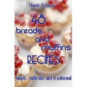 48 Breads And Muffins Recipes: Simple, Authentic and Traditional - eBook