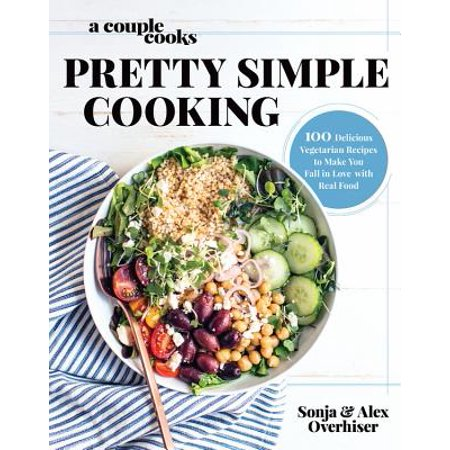 A Couple Cooks - Pretty Simple Cooking: 100 Delicious Vegetarian Recipes to Make You Fall in Love with Real