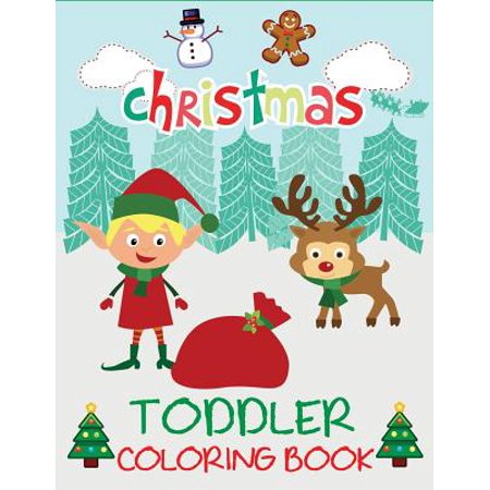 Christmas Toddler Coloring Book : Christmas Coloring Book for Children, Ages 1-3, Ages 2-4, Preschool - Winter Preschool Crafts