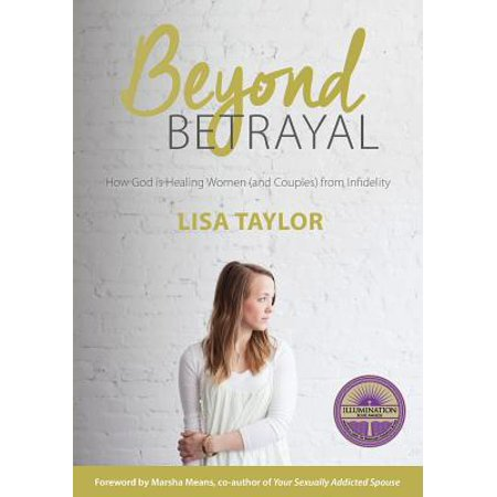 Beyond Betrayal : How God Is Healing Women and Couple's from (Good Goats Healing Our Image Of God)