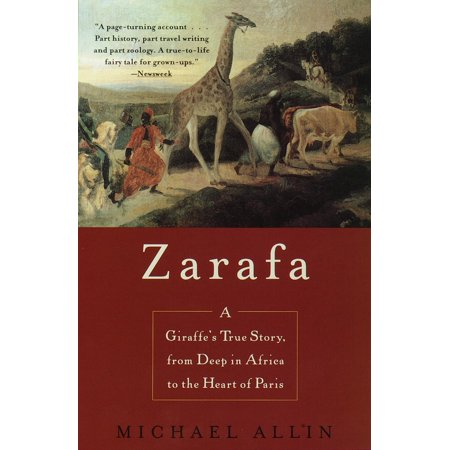 Zarafa : A Giraffe's True Story, from Deep in Africa to the Heart of Paris