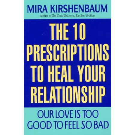 Our Love Is Too Good to Feel So Bad : Ten Prescriptions to Heal Your (Too Good To Leave Too Bad To Stay)