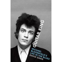 Guitar King: Michael Bloomfield's Life in the Blues (Hardcover)
