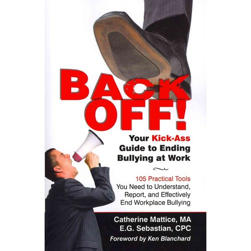 Back Off!: Your Kick-Ass Guide to Ending Bullying at Work: 105 Practical Tools to Understand, Report, and Effectively End Workplace Bullying