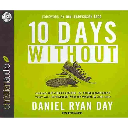 10 Days Without: Daring Adventures in Discomfort That Will Change Your World and You