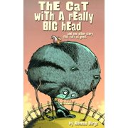 The Cat With a Really Big Head and One Other Story That Isn't As Good