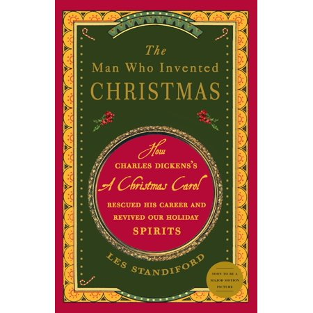 The Man Who Invented Christmas : How Charles Dickens's A Christmas Carol Rescued His Career and Revived Our Holiday Spirits (That Spirit Of Christmas By Ray Charles)