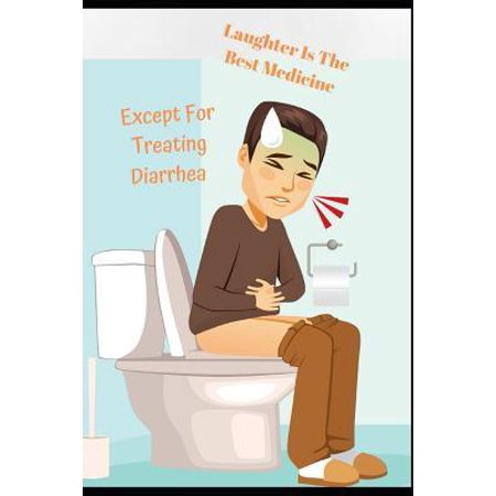 Laughter is The Best Medicine, Except For Treating Diarrhea: Get Well Soon, Feel Better Greeting Funny Card & Gift/Present in One Blank Lined Notebook