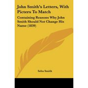 John Smith's Letters, with Picters to Match : Containing Reasons Why John Smith Should Not Change His Name (1839)