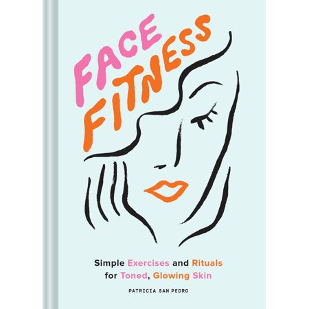 Face Fitness: Simple Exercises and Rituals for Toned, Glowing Skin (Hardcover)