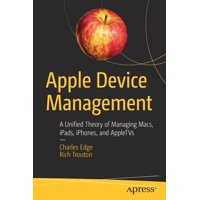 Apple Device Management: A Unified Theory of Managing Macs, Ipads, Iphones, and Appletvs (Paperback)