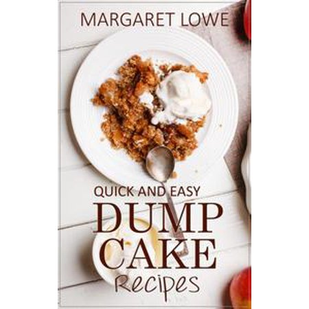 Dump Cake Recipes: Simple 1-Step Recipes for Quick, Delicious Cakes and Desserts - - Apple Cobbler Dump Cake