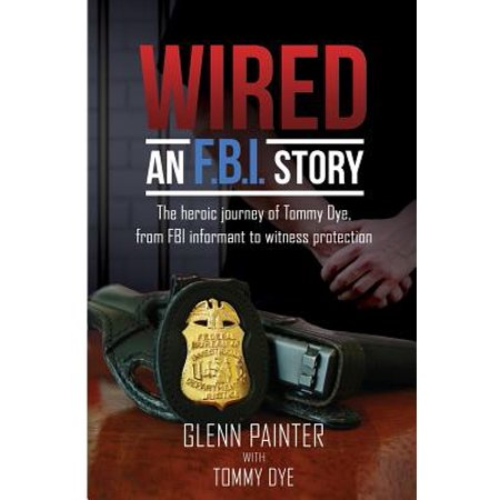 Wired... an FBI Story : The Heroic Journey of Tommy Dye, from FBI Informant to Witness Protection - Tommy From Halloween