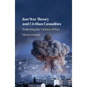 Just War Theory and Civilian Casualties : Protecting the Victims of War