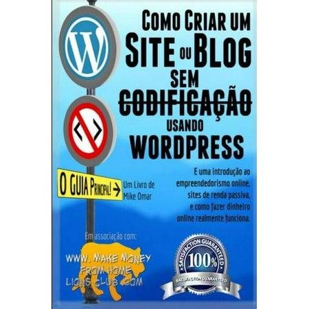 Como Criar Um Site Ou Blog Com Wordpress Sem Codificacao  Uma Introducao Ao Empreendedorismo Online  Sites De Renda Passiva  E Como Ganhar Dinheiro On