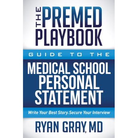 The Premed Playbook: Guide to the Medical School Personal Statement : Write Your Best Story. Secure Your