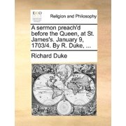 A Sermon Preach'd Before the Queen, at St. James's. January 9, 1703/4. by R. Duke, ...