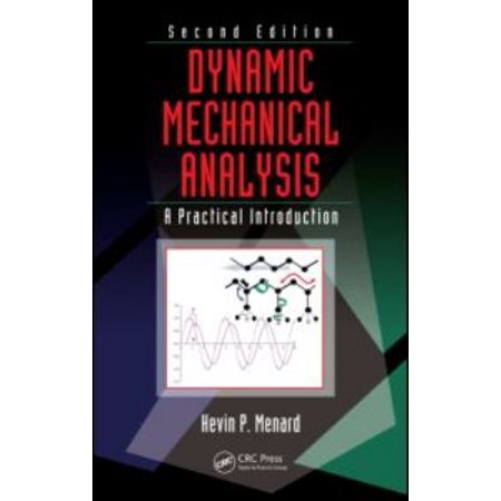 Dynamic Mechanical Analysis A Practical Introduction  Second Edition By Kevin Menard
