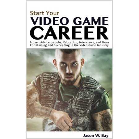 Start Your Video Game Career: Proven Advice on Jobs, Education, Interviews, and More for Starting and Succeeding in the Video Game Industry - - Halloween Industry Jobs