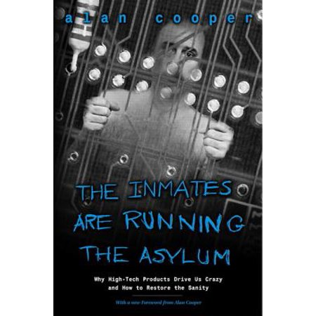 The Inmates Are Running the Asylum : Why High Tech Products Drive Us Crazy and How to Restore the Sanity](Crazy Asylum Halloween)