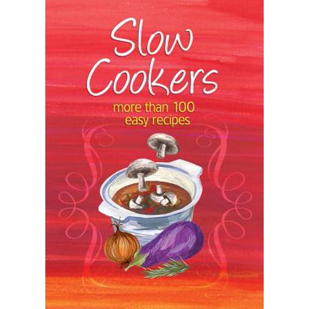 Slow Cookers : More Than 100 Easy Recipes short description is not available