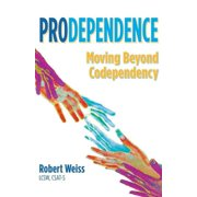 Prodependence : Moving Beyond Codependency