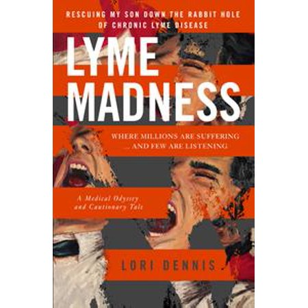 Lyme Madness: Rescuing My Son Down the Rabbit Hole of Chronic Lyme Disease - eBook (Rabbit Hole Singapore Halloween)