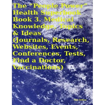 "The ""People Power"" Health Superbook: Book 3. Medical Knowledge, Topics & Ideas (Journals, Research, Websites, Events, Conferences, Tests, Find a Doctor, Vaccinations) - eBook - Halloween Corporate Event Ideas"